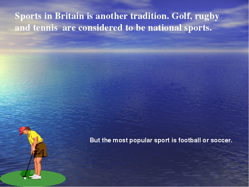 Sports in Britain is another tradition. Golf, rugby and tennis are considered...