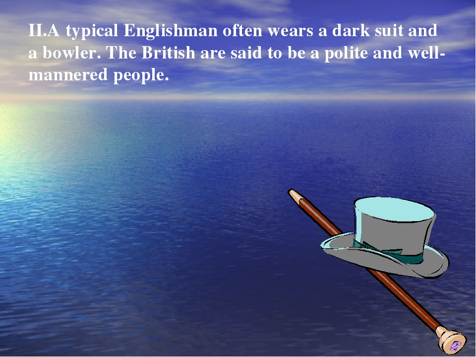 II.A typical Englishman often wears a dark suit and a bowler. The British are...