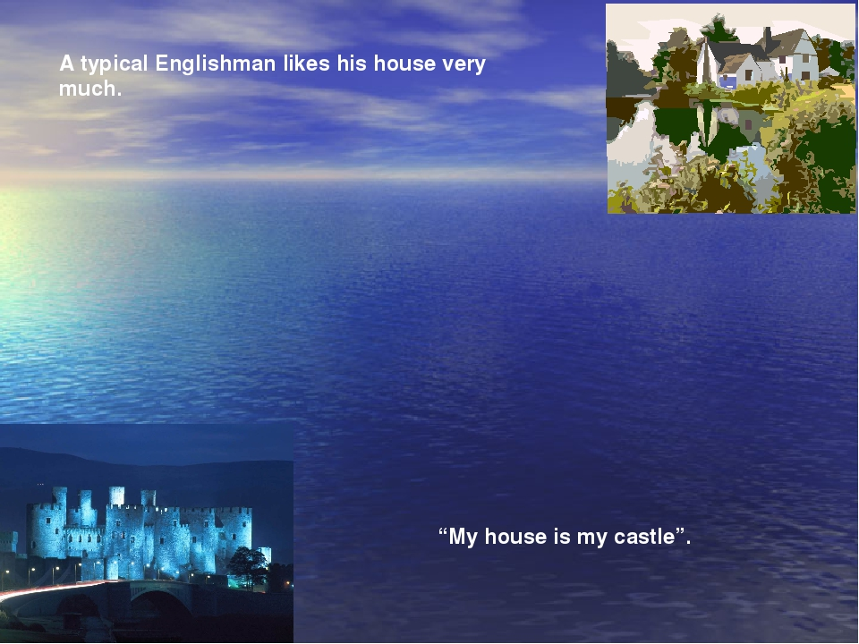 """A typical Englishman likes his house very much. """"My house is my castle""""."""