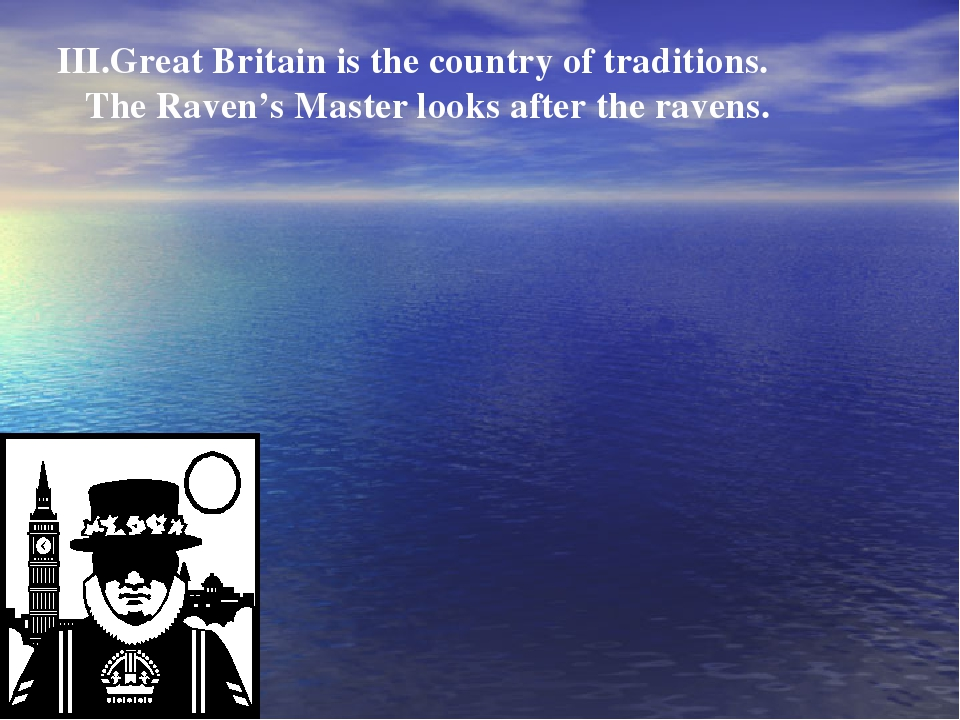 III.Great Britain is the country of traditions. The Raven's Master looks afte...