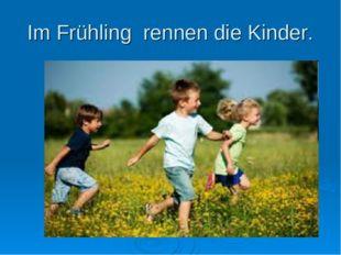 Im Frühling rennen die Kinder.