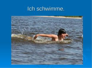 Ich schwimme.