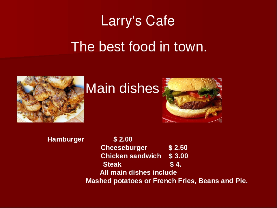Larry's Cafe The best food in town. Main dishes Hamburger $ 2.00 Cheeseburge...