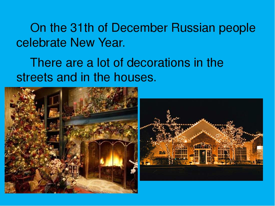 On the 31th of December Russian people celebrate New Year. There are a lot o...