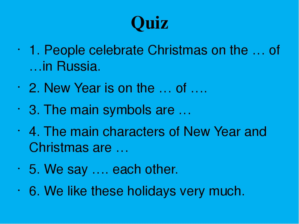 Quiz 1. People celebrate Christmas on the … of …in Russia. 2. New Year is on...