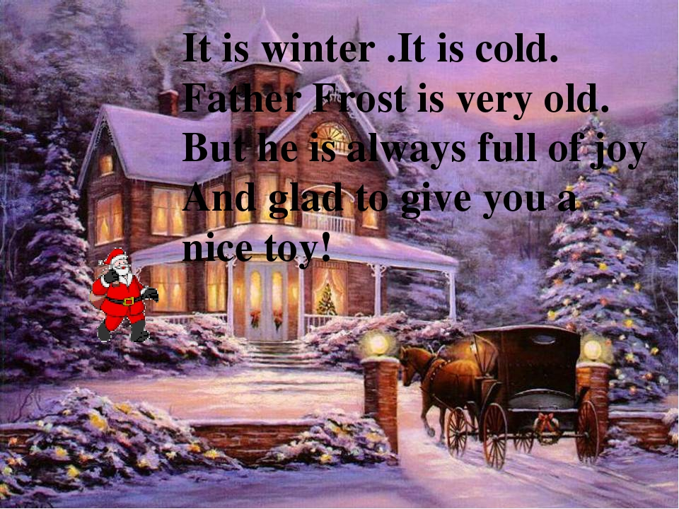 It is winter .It is cold. Father Frost is very old. But he is always full of...