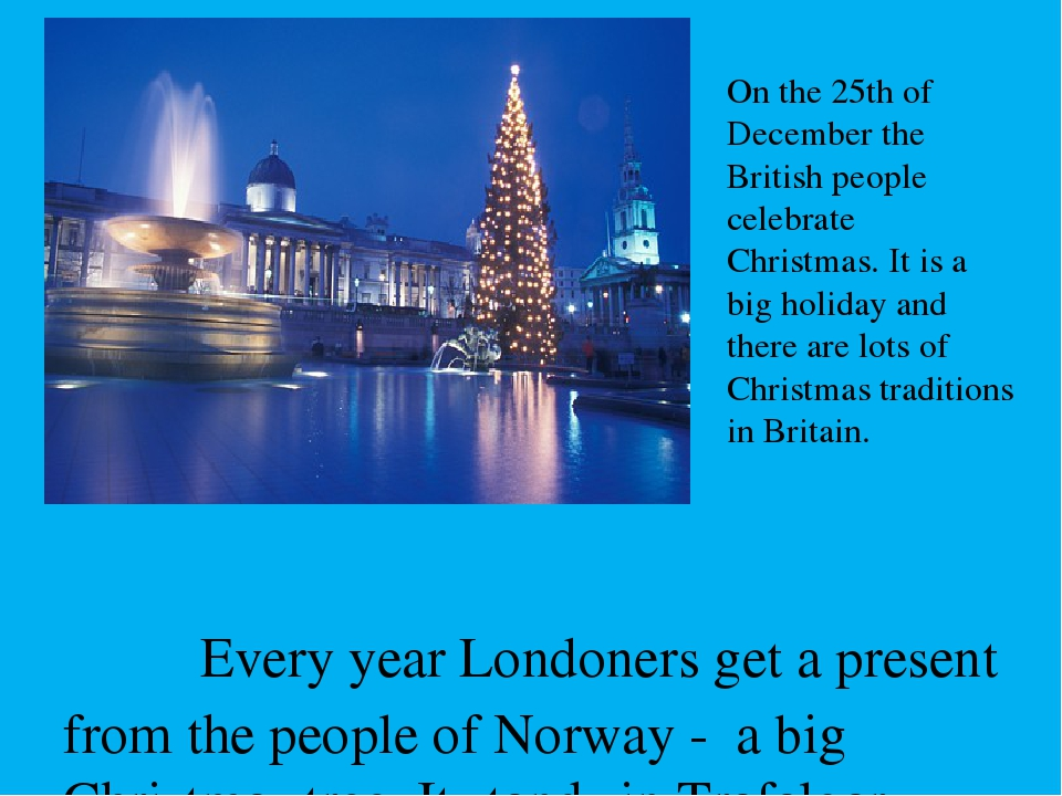 On the 25th of December the British people celebrate Christmas. It is a big h...