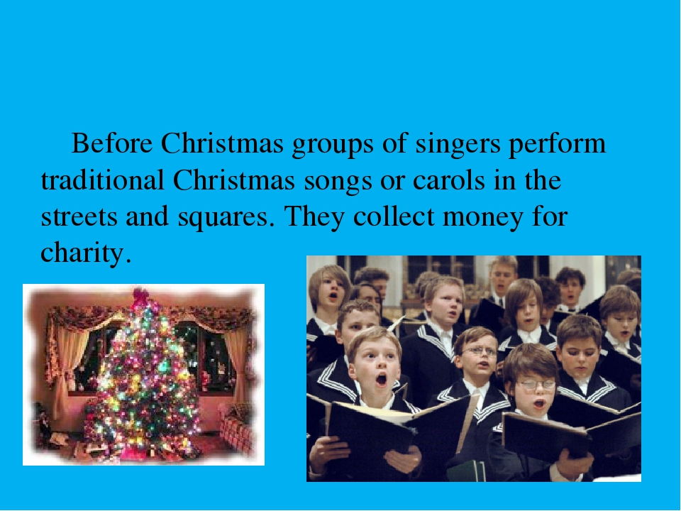 Before Christmas groups of singers perform traditional Christmas songs or ca...