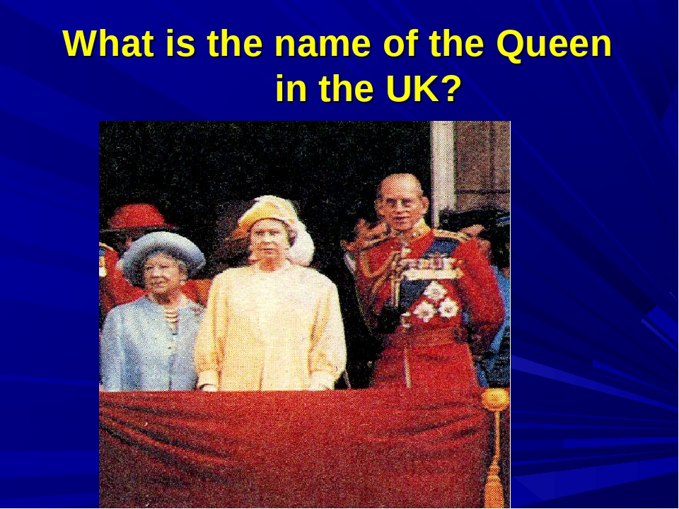 What is the name of the Queen in the UK?
