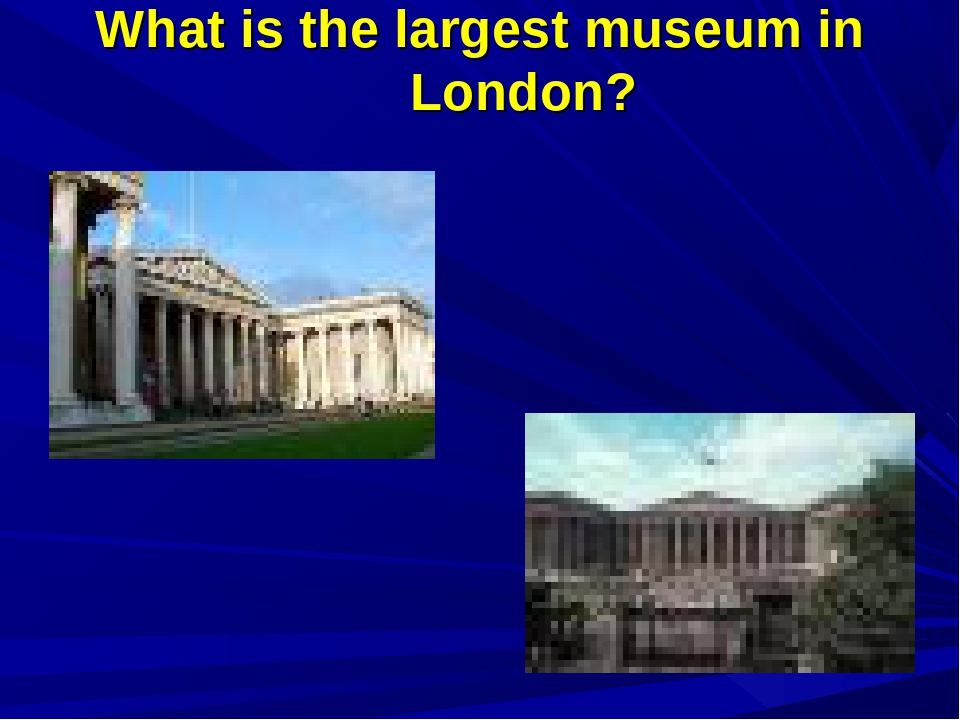 What is the largest museum in London?