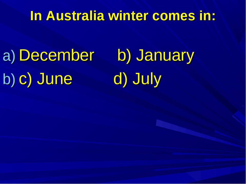 In Australia winter comes in: December b) January c) June d) July