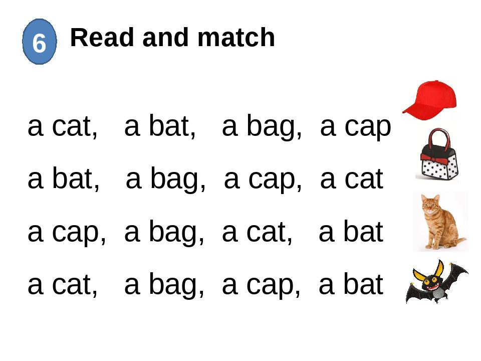 Read and match 6 a cat, a bat, a bag, a cap a bat, a bag, a cap, a cat a cap...