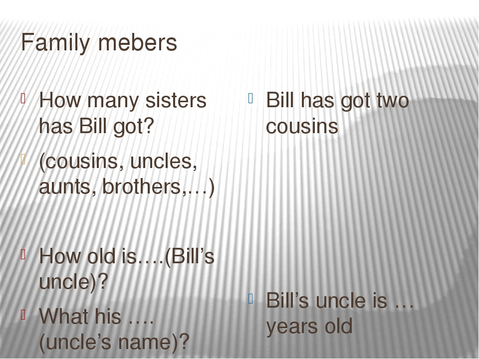 Family mebers How many sisters has Bill got? (cousins, uncles, aunts, brother...