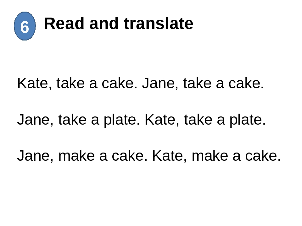Read and translate 6 Kate, take a cake. Jane, take a cake. Jane, take a plat...
