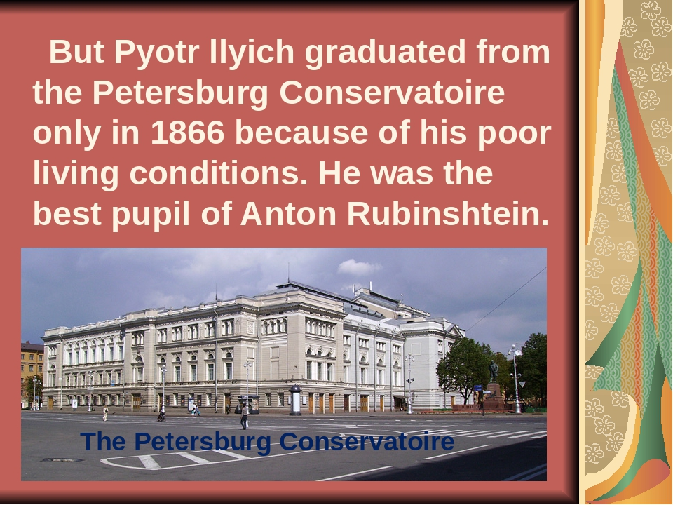 But Pyotr llyich graduated from the Petersburg Conservatoire only in 1866 be...