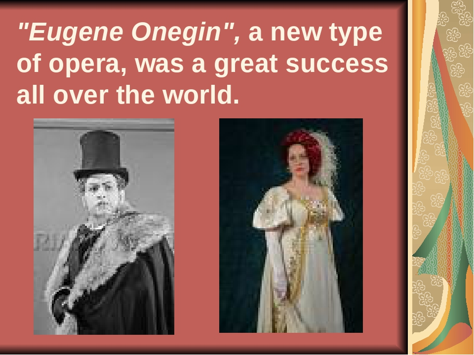 """Eugene Onegin"", a new type of opera, was a great success all over the world."