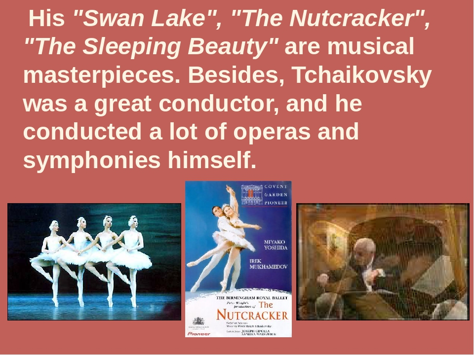 "His ""Swan Lake"", ""The Nutcracker"", ""The Sleeping Beauty"" are musical masterp..."