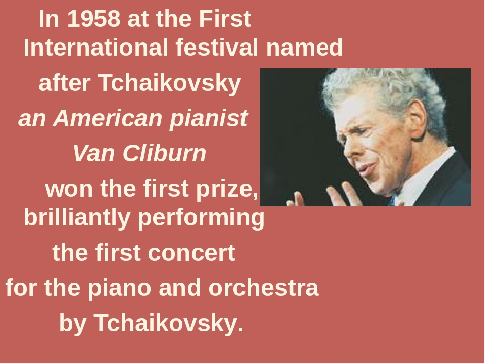 In 1958 at the First International festival named after Tchaikovsky an Ameri...