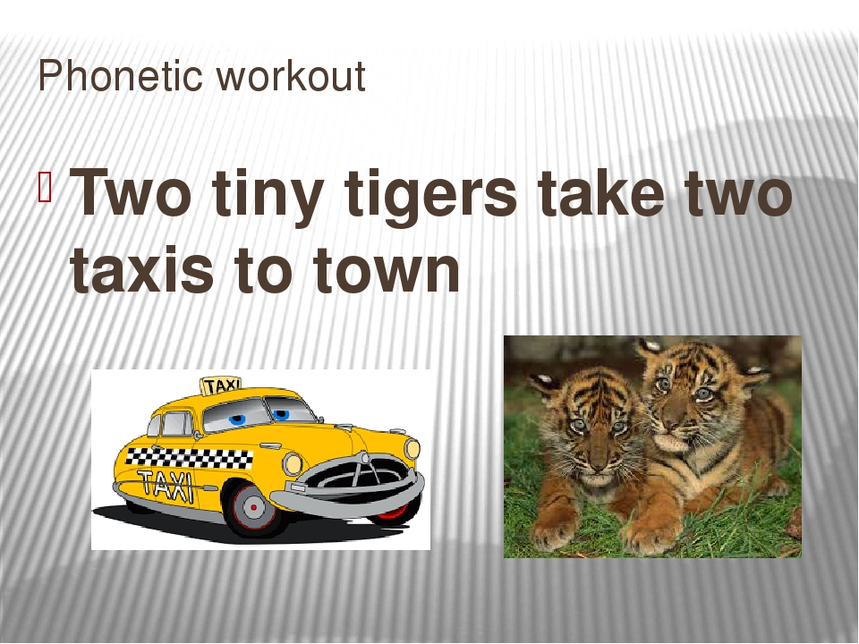 Phonetic workout Two tiny tigers take two taxis to town