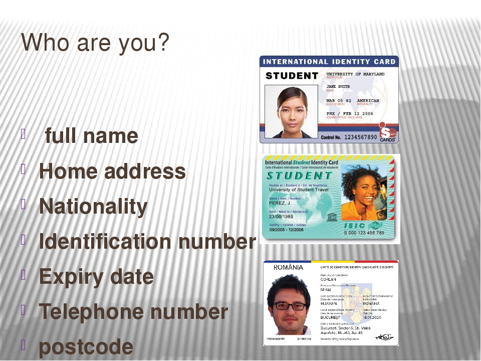 Who are you? full name Home address Nationality Identification number Expiry...