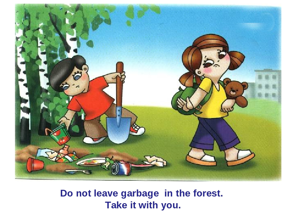 Do not leave garbage in the forest. Take it with you.
