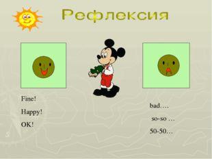 Fine! Happy! OK! bad…. so-so … 50-50…