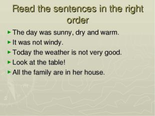 Read the sentences in the right order The day was sunny, dry and warm. It was