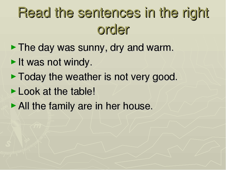 Read the sentences in the right order The day was sunny, dry and warm. It was...