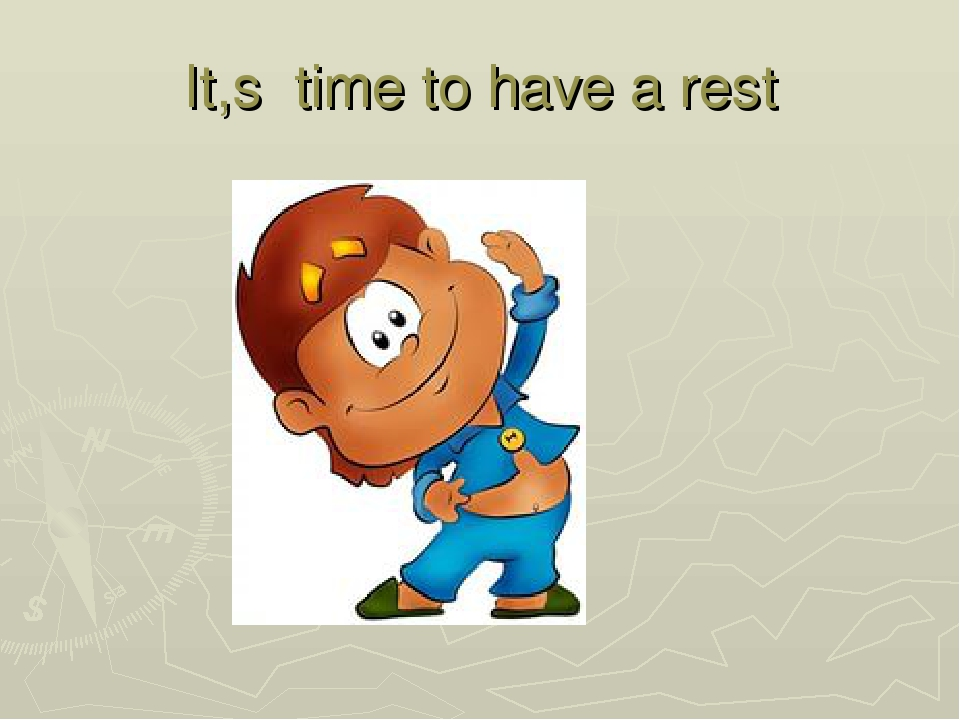 It,s time to have a rest