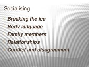 Socialising Breaking the ice Body language Family members Relationships Confl