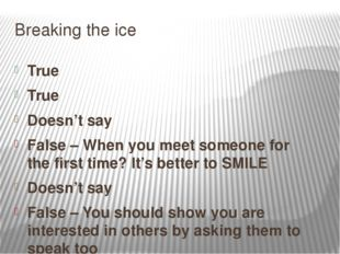 Breaking the ice True True Doesn't say False – When you meet someone for the