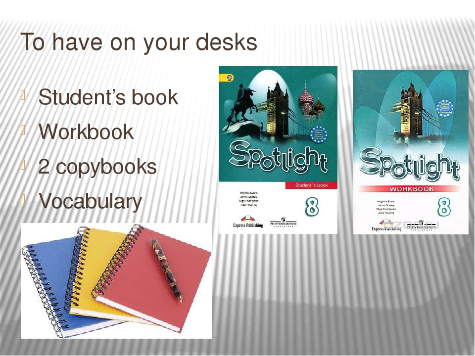 To have on your desks Student's book Workbook 2 copybooks Vocabulary