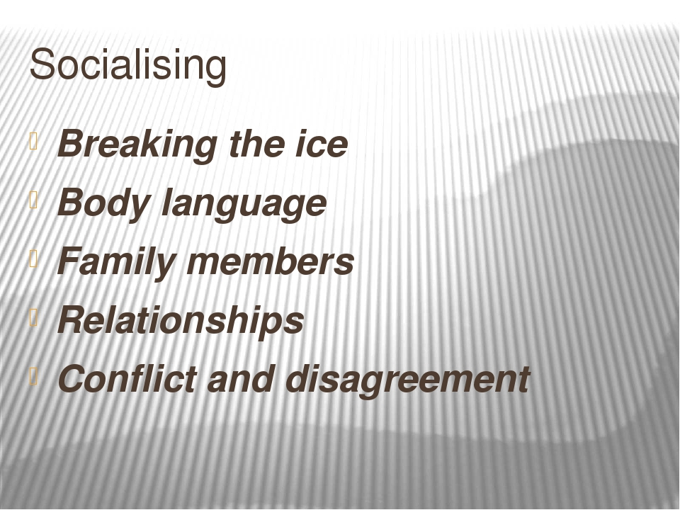 Socialising Breaking the ice Body language Family members Relationships Confl...