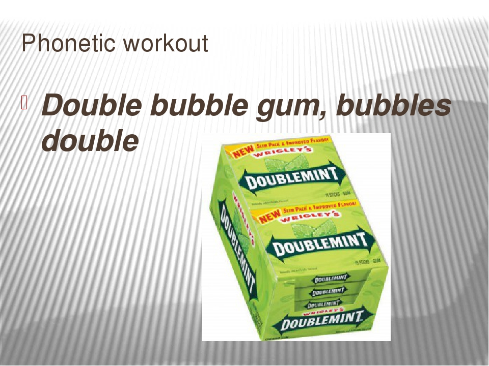 Phonetic workout Double bubble gum, bubbles double
