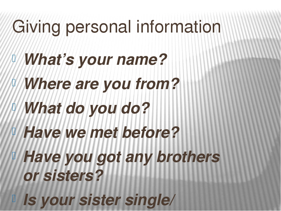 Giving personal information What's your name? Where are you from? What do you...