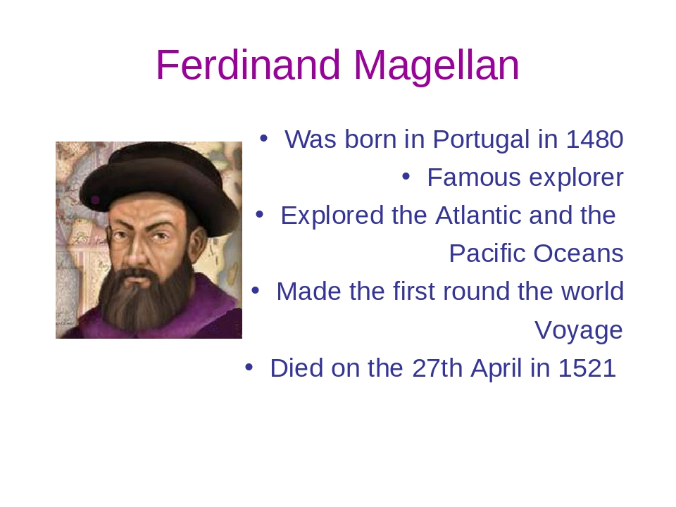 the life and explorations of ferdinand magellan We all know ferdinand magellan as the leader of the first voyage to magellan was a staunch christian evangelist—and this may have cost him his life.