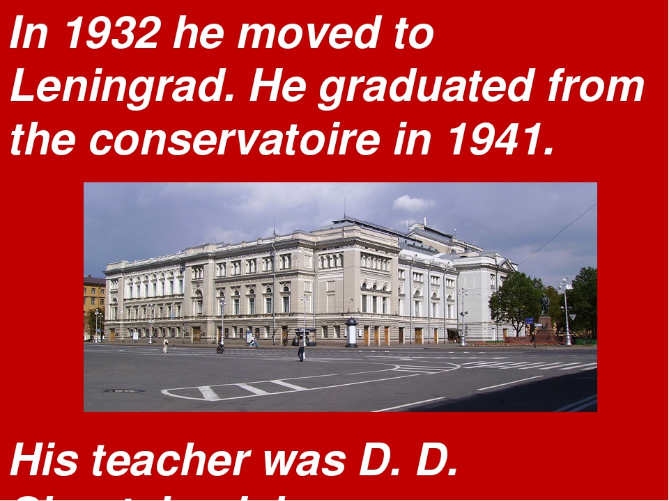 In 1932 he moved to Leningrad. He graduated from the conservatoire in 1941. H...