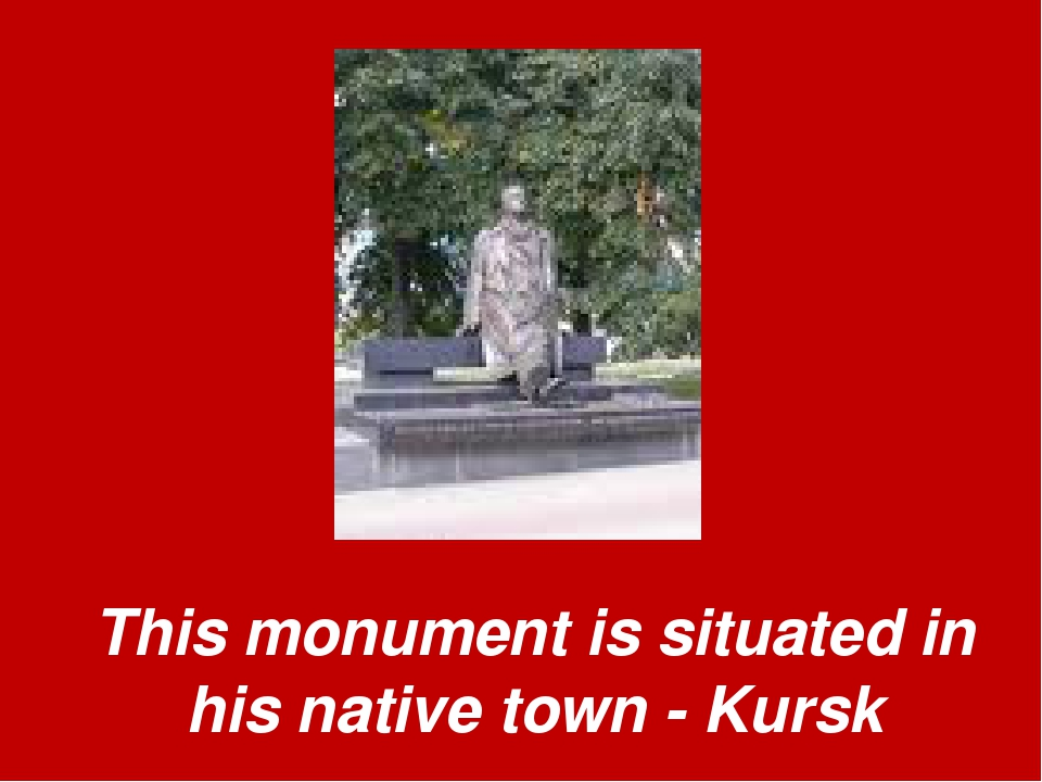 This monument is situated in his native town - Kursk