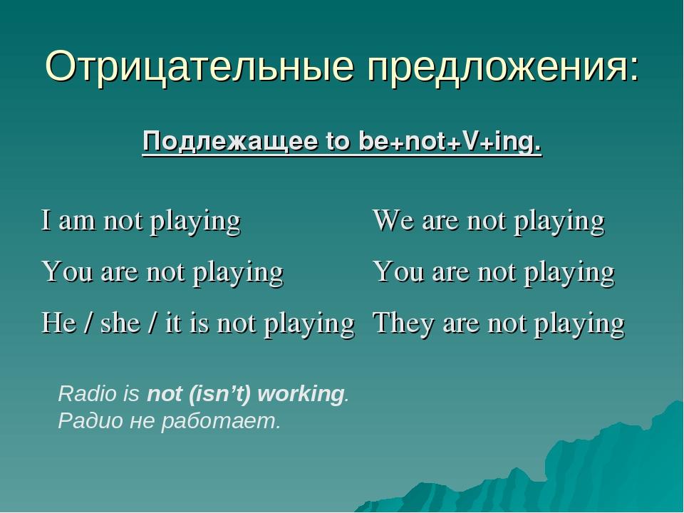 Отрицательные предложения: Подлежащее to be+not+V+ing. Radio is not (isn't) w...