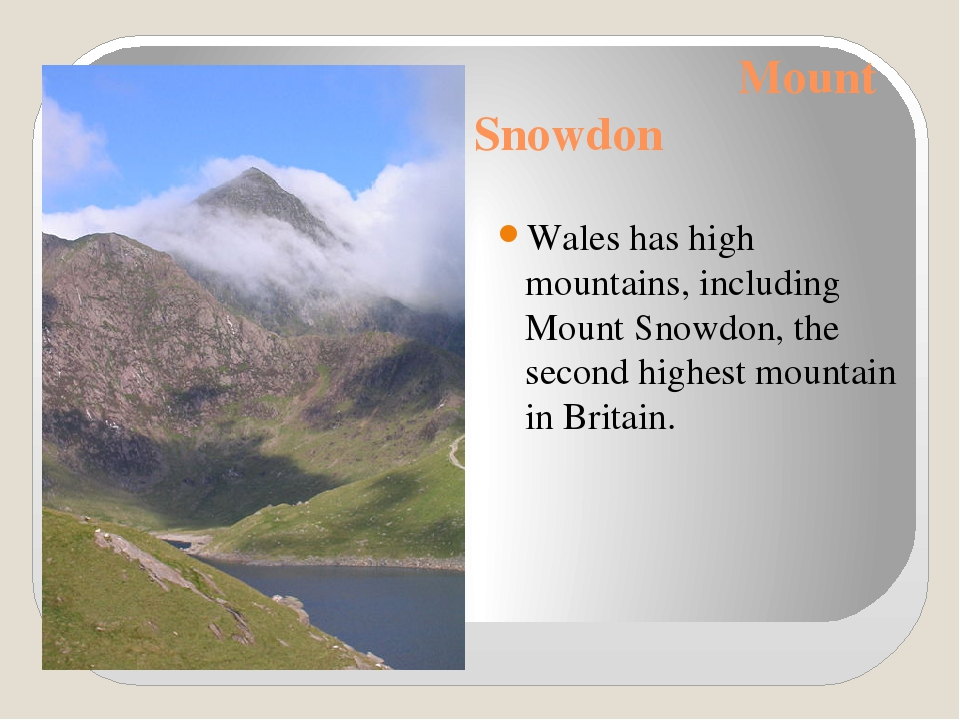 Mount Snowdon Wales has high mountains, including Mount Snowdon, the second...