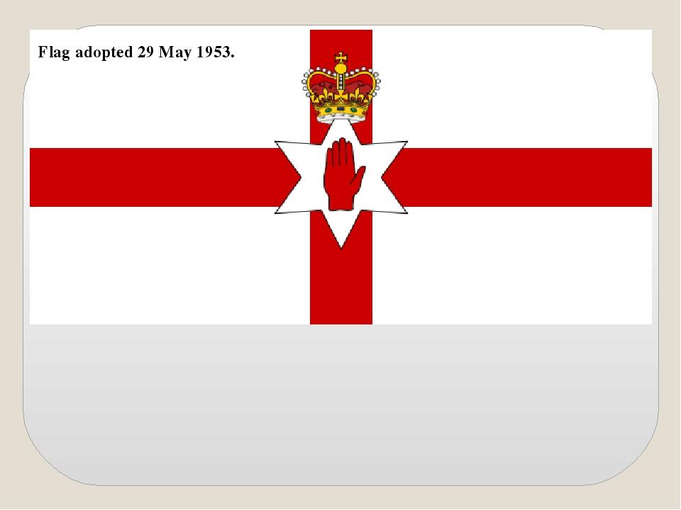 Flag adopted 29 May 1953.