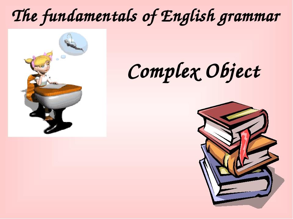 The fundamentals of English grammar Complex Object