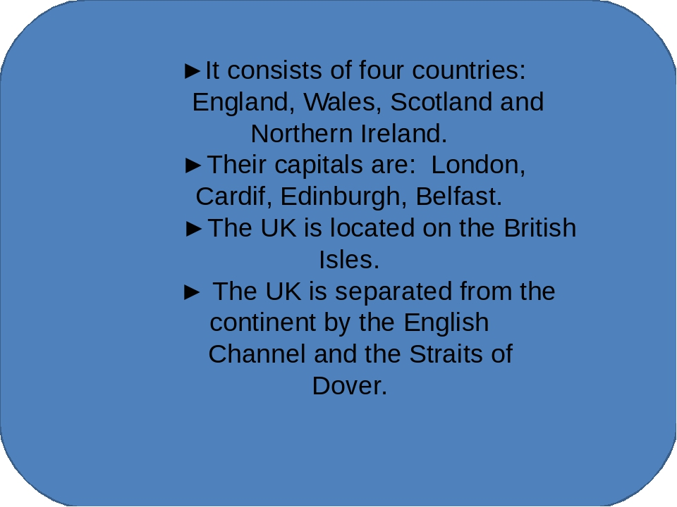 ►It consists of four countries: England, Wales, Scotland and Northern Irelan...