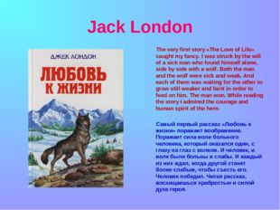 Jack London The very first story «The Love of Life» caught my fancy. I was s