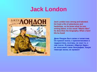 Jack London Jack London was strong and talented. He lived a life of adventur