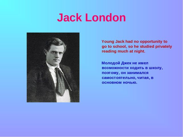 Jack London Young Jack had no opportunity to go to school, so he studied pri...