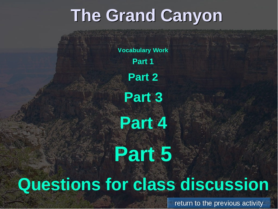 The Grand Canyon Vocabulary Work Part 1 Part 2 Part 3 Part 4 Part 5 Questions...