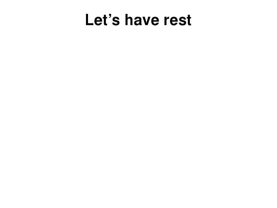 Let's have rest