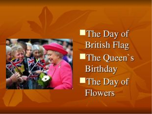 The Day of British Flag The Queen`s Birthday The Day of Flowers