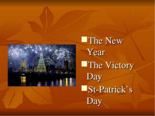 The New Year The Victory Day St-Patrick`s Day